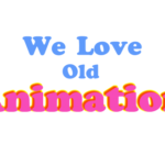 We Love Old Animation!